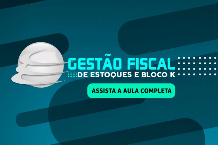 GESTÃO FISCAL DE ESTOQUES E BLOCO K