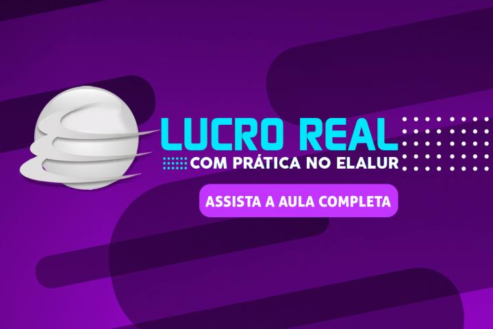 LUCRO REAL COM PRÁTICA NO ELALUR